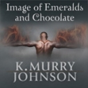 Images of Emeralds and Chocolate K. Murry Johnson